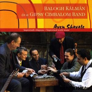 Balogh Kálmán&Gipsy Cimbalom Band Aven Shavale